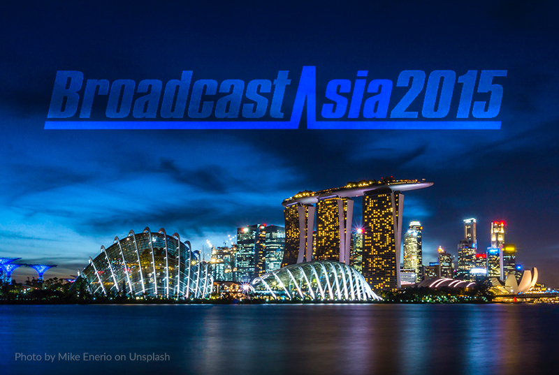 Broadcast Asia 2015, Singapore