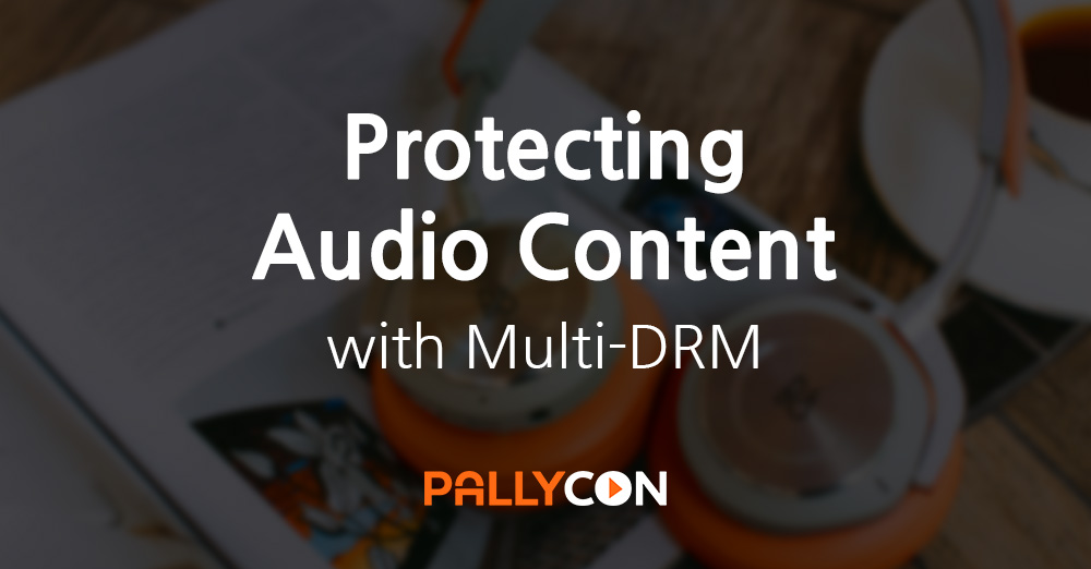 Protecting Audio Content with Multi-DRM - PallyCon