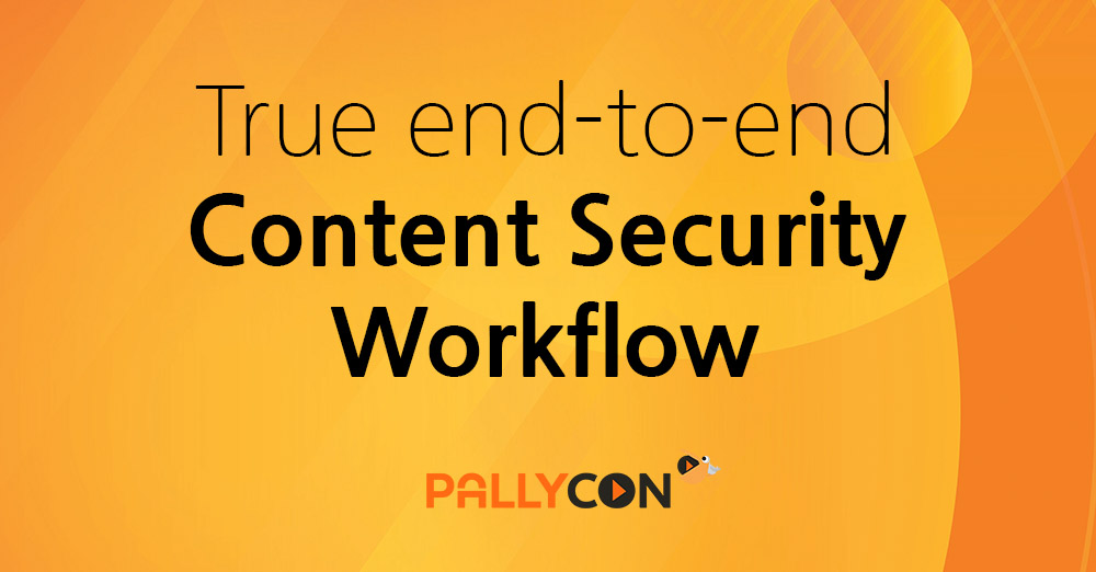 True end-to-end content security workflow