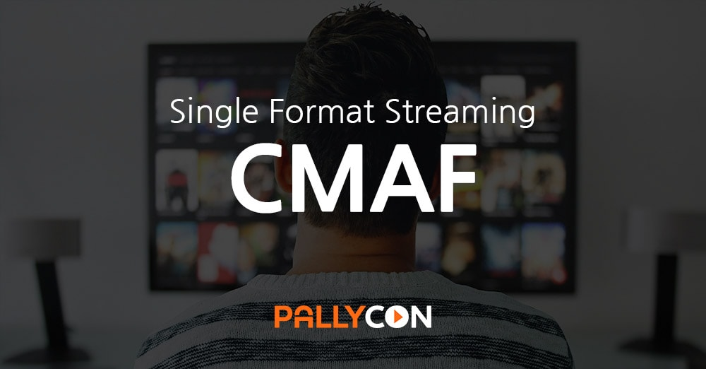 CMAF - The Quest for Single Format Streaming - PallyCon