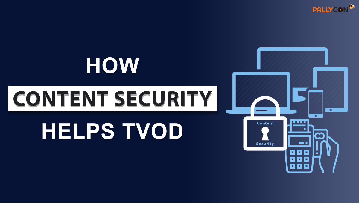 How Content Security Helps TVOD - PallyCon