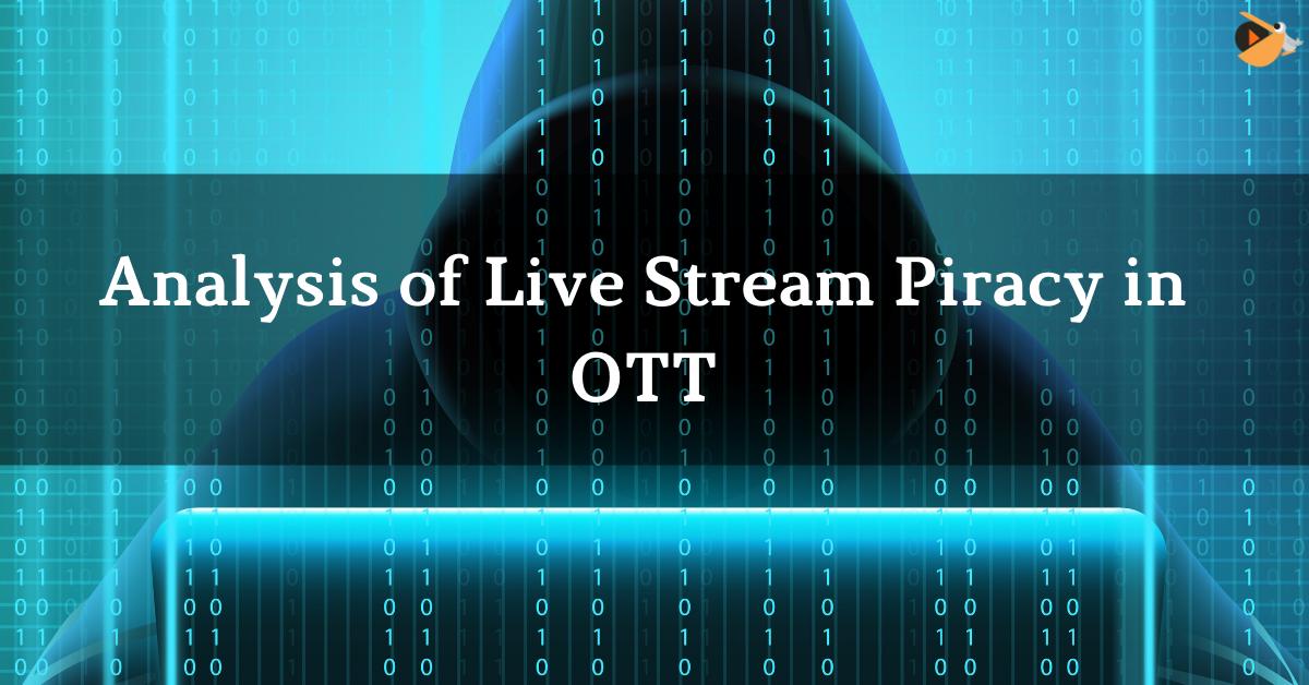 Analysis of Live Stream Piracy in OTT